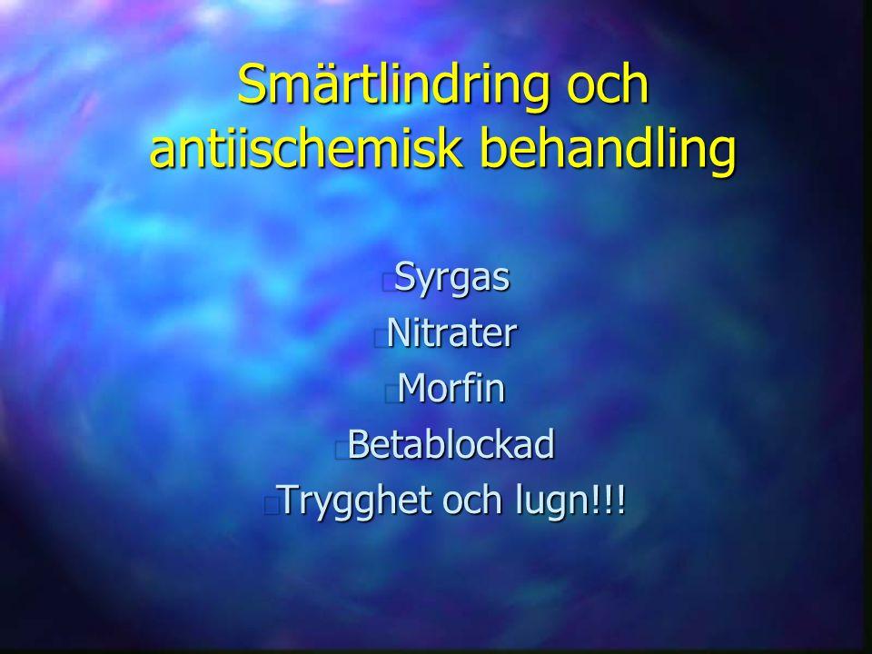 Smärtlindring och antiischemisk behandling n Syrgas n Nitrater n Morfin n Betablockad n Trygghet och lugn!!!