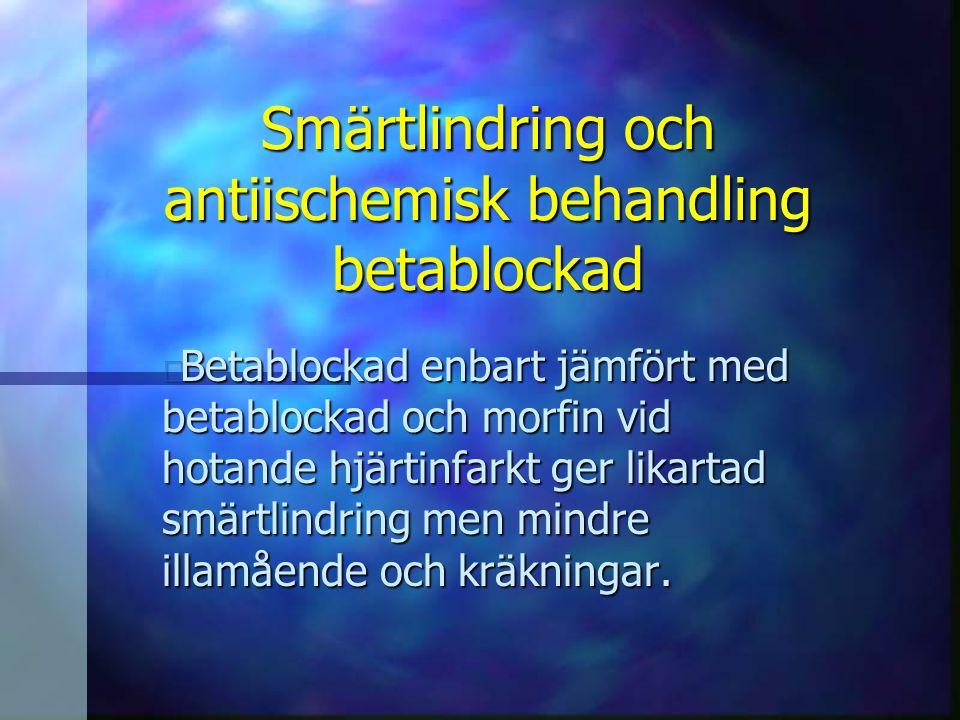 Smärtlindring och antiischemisk behandling betablockad n Betablockad enbart jämfört med betablockad och morfin vid hotande hjärtinfarkt ger likartad s