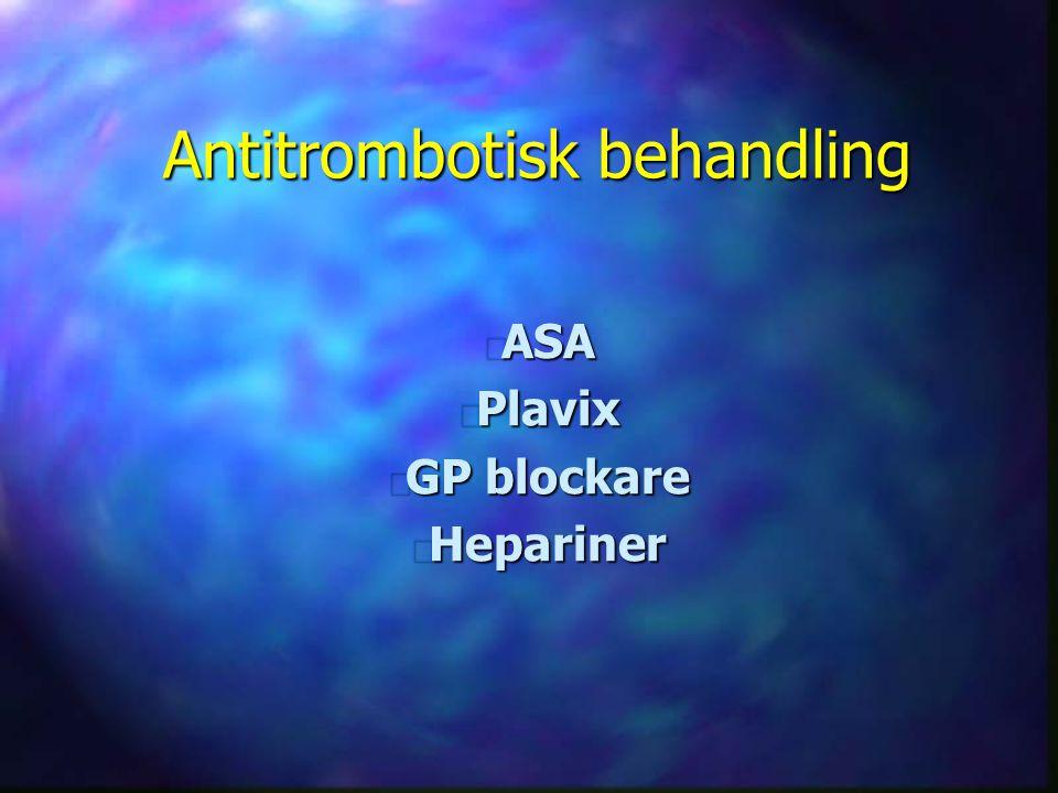 Antitrombotisk behandling n ASA n Plavix n GP blockare n Hepariner