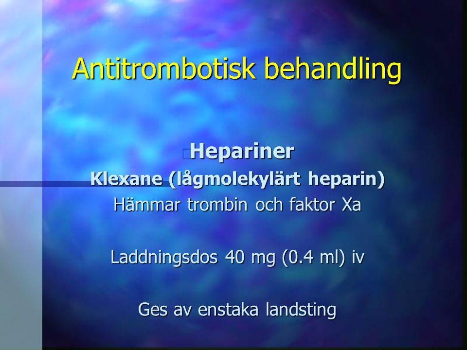 Antitrombotisk behandling n Hepariner Klexane (lågmolekylärt heparin) Hämmar trombin och faktor Xa Laddningsdos 40 mg (0.4 ml) iv Ges av enstaka lands