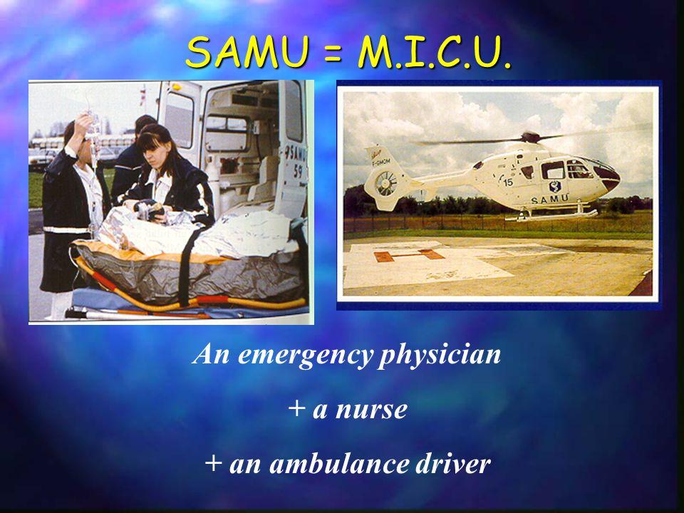 SAMU = M.I.C.U. An emergency physician + a nurse + an ambulance driver