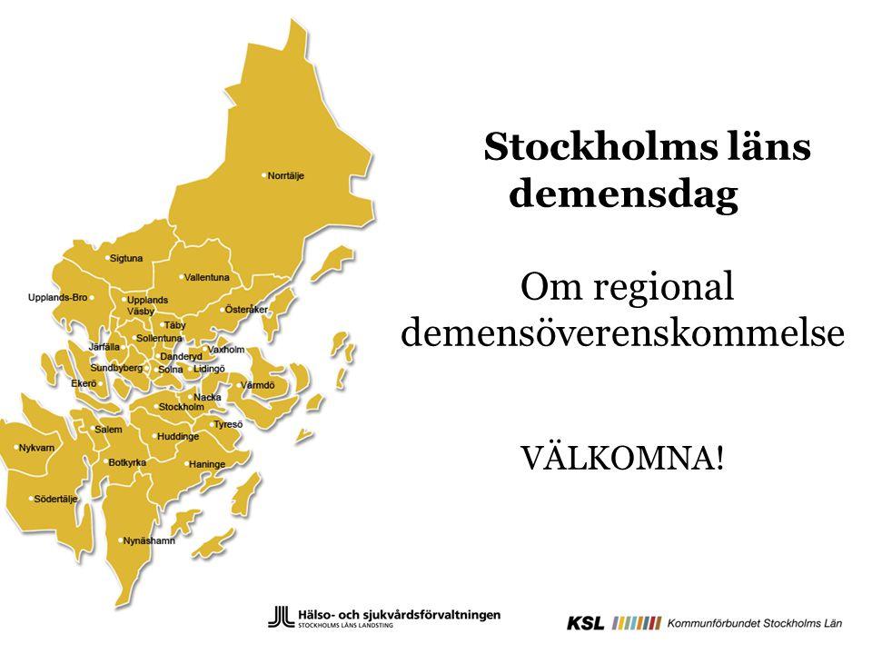 Stockholms läns demensdag Om regional demensöverenskommelse VÄLKOMNA!