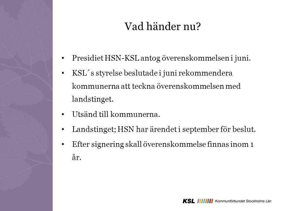 Vad händer nu? Presidiet HSN-KSL antog överenskommelsen i juni. KSL´s styrelse beslutade i juni rekommendera kommunerna att teckna överenskommelsen me