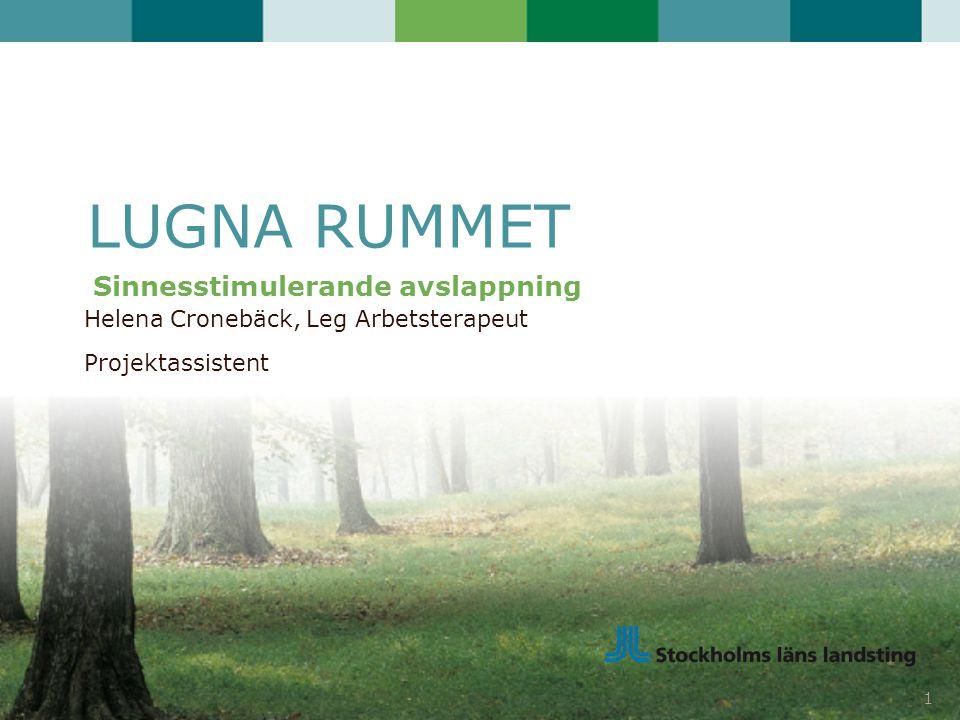 Helena Cronebäck, Leg Arbetsterapeut Projektassistent 1 LUGNA RUMMET Sinnesstimulerande avslappning