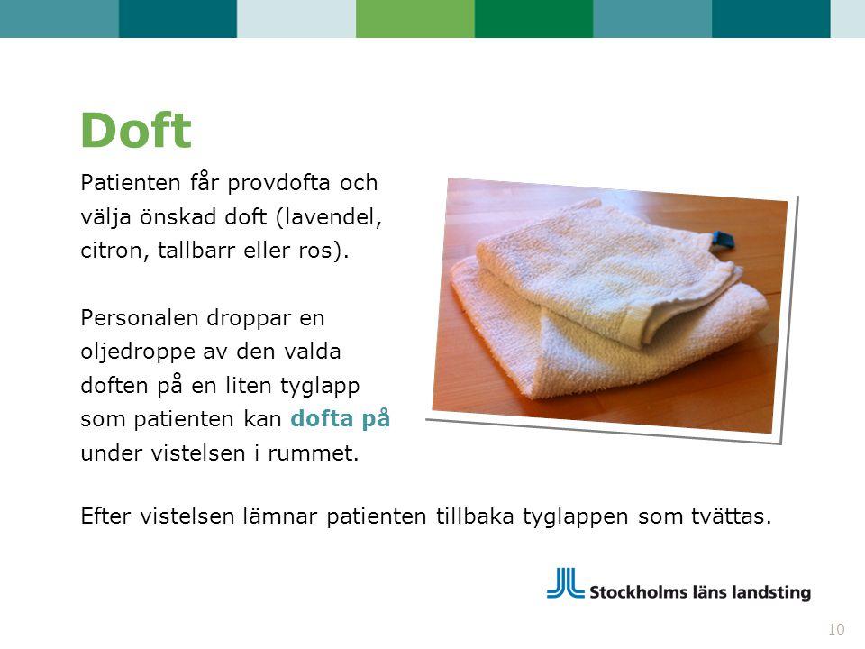 Doft Patienten får provdofta och välja önskad doft (lavendel, citron, tallbarr eller ros). Personalen droppar en oljedroppe av den valda doften på en