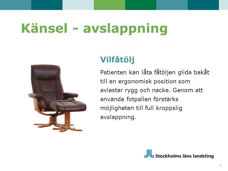 Känsel - avslappning 5 Vilfåtölj Patienten kan låta fåtöljen glida bakåt till en ergonomisk position som avlastar rygg och nacke. Genom att använda fo