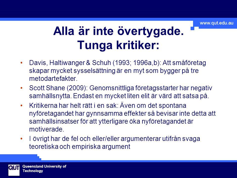 www.qut.edu.au Queensland University of Technology Alla är inte övertygade. Tunga kritiker: Davis, Haltiwanger & Schuh (1993; 1996a,b): Att småföretag