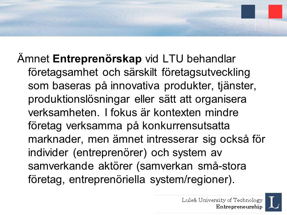 Ämnet Entreprenörskap vid LTU behandlar företagsamhet och särskilt företagsutveckling som baseras på innovativa produkter, tjänster, produktionslösnin