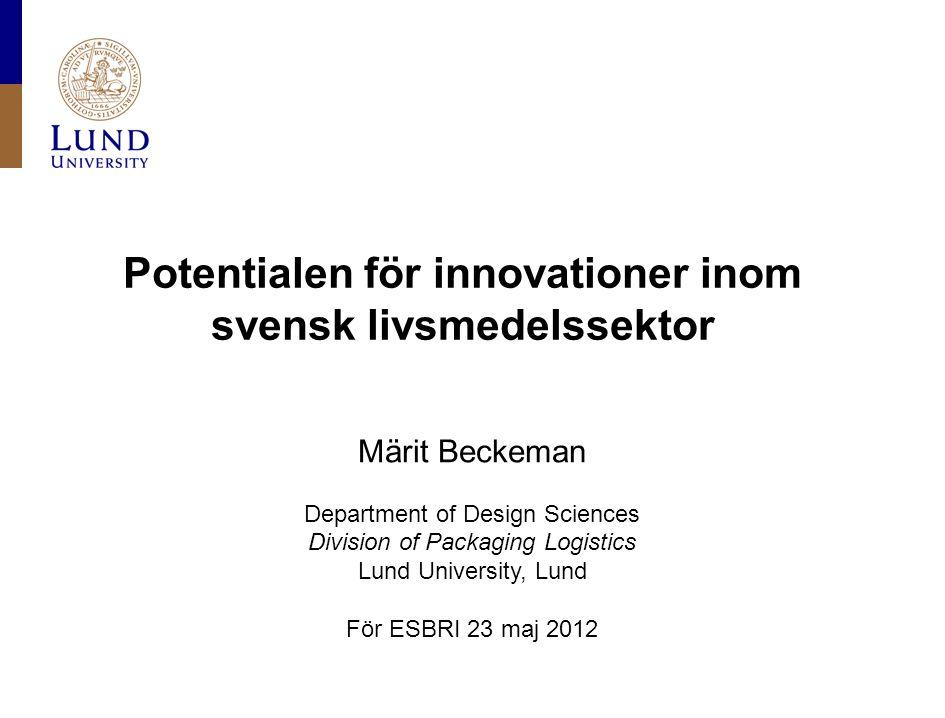 Potentialen för innovationer inom svensk livsmedelssektor Märit Beckeman Department of Design Sciences Division of Packaging Logistics Lund University