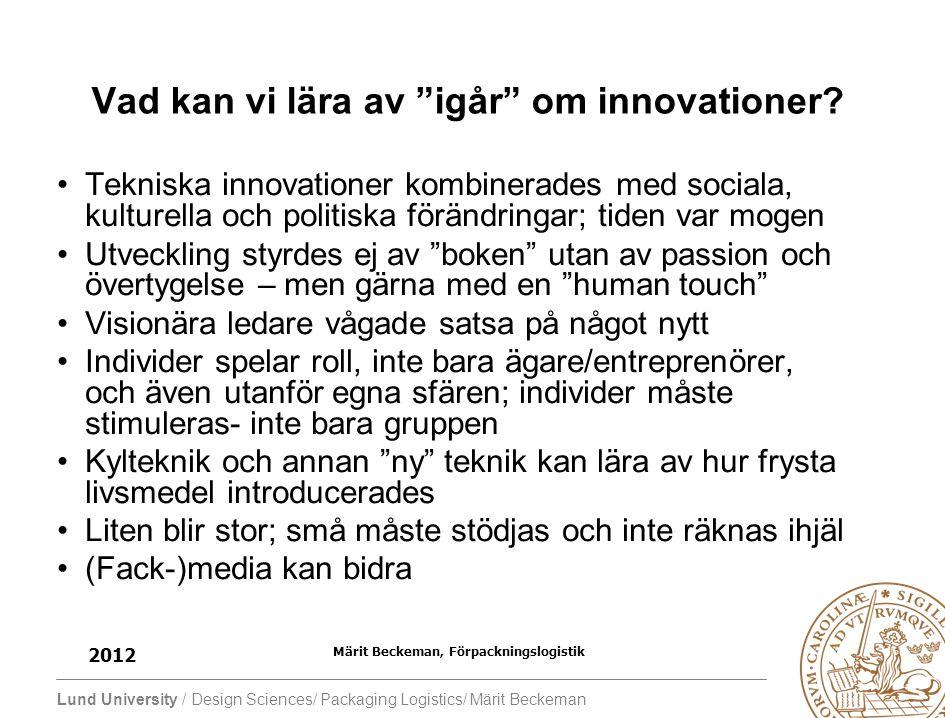 """Lund University / Design Sciences/ Packaging Logistics/ Märit Beckeman 2012 Märit Beckeman, Förpackningslogistik Vad kan vi lära av """"igår"""" om innovati"""