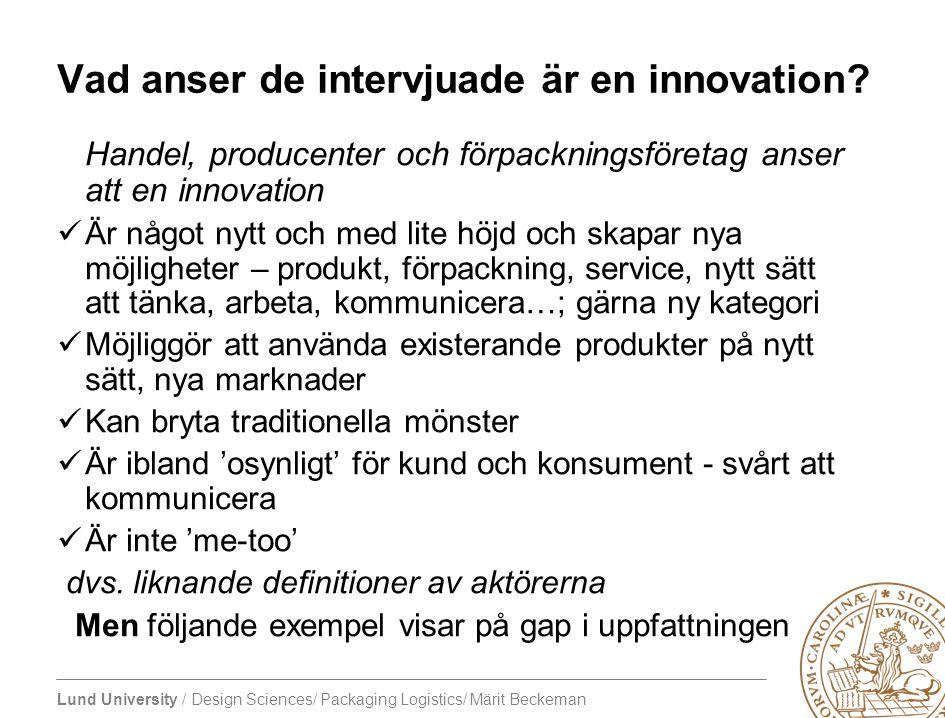 Lund University / Design Sciences/ Packaging Logistics/ Märit Beckeman Vad anser de intervjuade är en innovation? Handel, producenter och förpacknings