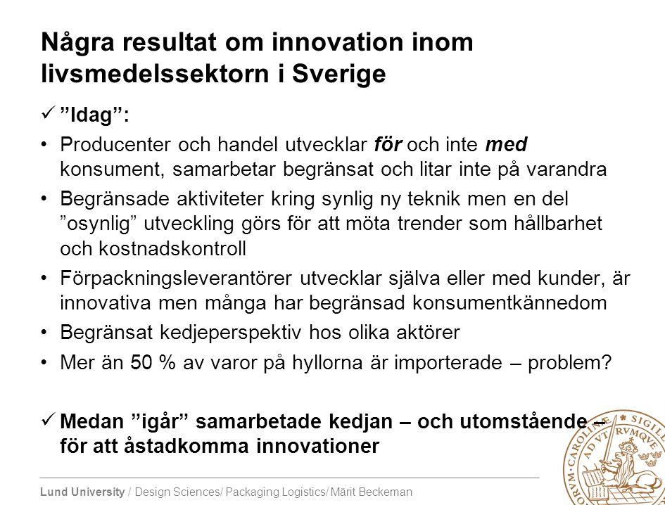 """Lund University / Design Sciences/ Packaging Logistics/ Märit Beckeman Några resultat om innovation inom livsmedelssektorn i Sverige """"Idag"""": Producent"""