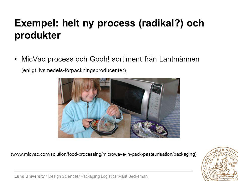 Lund University / Design Sciences/ Packaging Logistics/ Märit Beckeman Exempel: helt ny process (radikal?) och produkter MicVac process och Gooh! sort