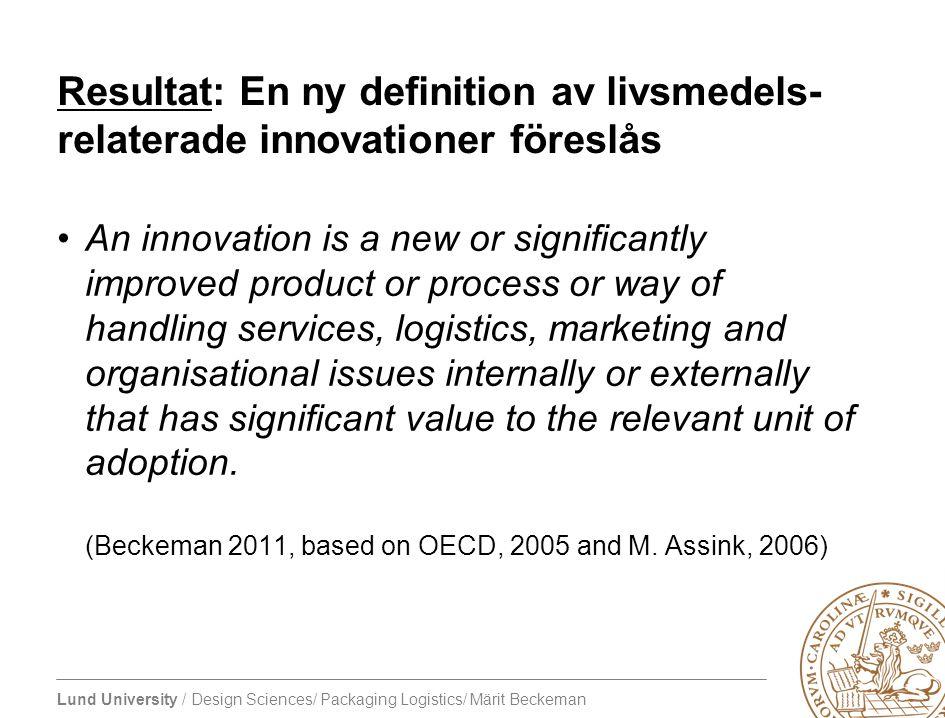 Lund University / Design Sciences/ Packaging Logistics/ Märit Beckeman Resultat: En ny definition av livsmedels- relaterade innovationer föreslås An i