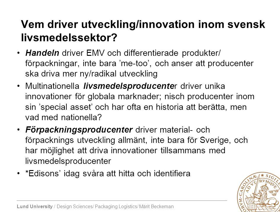 Lund University / Design Sciences/ Packaging Logistics/ Märit Beckeman Vem driver utveckling/innovation inom svensk livsmedelssektor? Handeln driver E