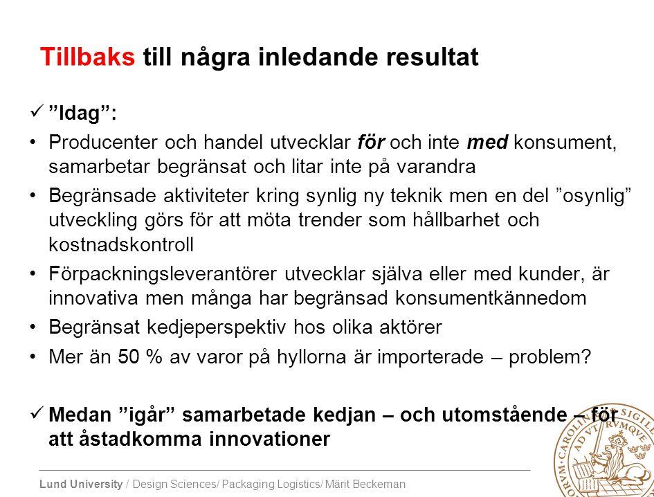 """Lund University / Design Sciences/ Packaging Logistics/ Märit Beckeman Tillbaks till några inledande resultat """"Idag"""": Producenter och handel utvecklar"""