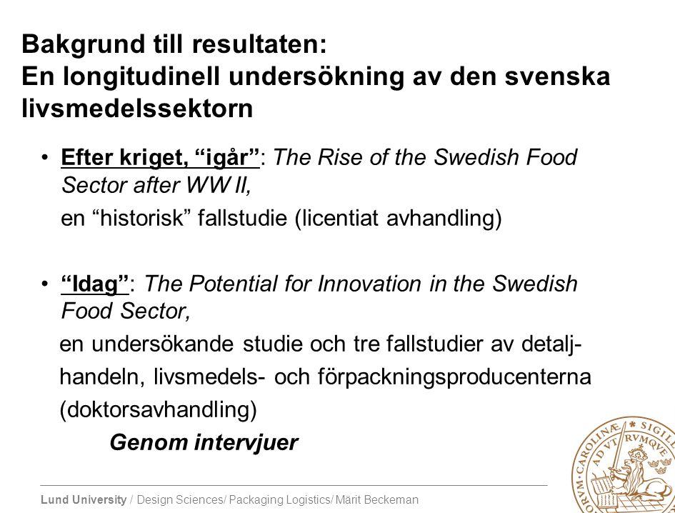Lund University / Design Sciences/ Packaging Logistics/ Märit Beckeman Bakgrund till resultaten: En longitudinell undersökning av den svenska livsmede