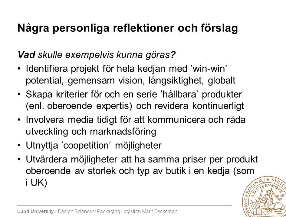 Lund University / Design Sciences/ Packaging Logistics/ Märit Beckeman Några personliga reflektioner och förslag Vad skulle exempelvis kunna göras? Id
