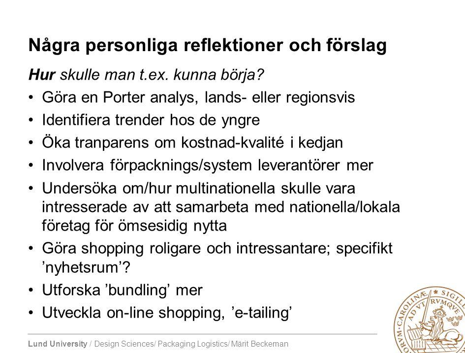 Lund University / Design Sciences/ Packaging Logistics/ Märit Beckeman Några personliga reflektioner och förslag Hur skulle man t.ex. kunna börja? Gör