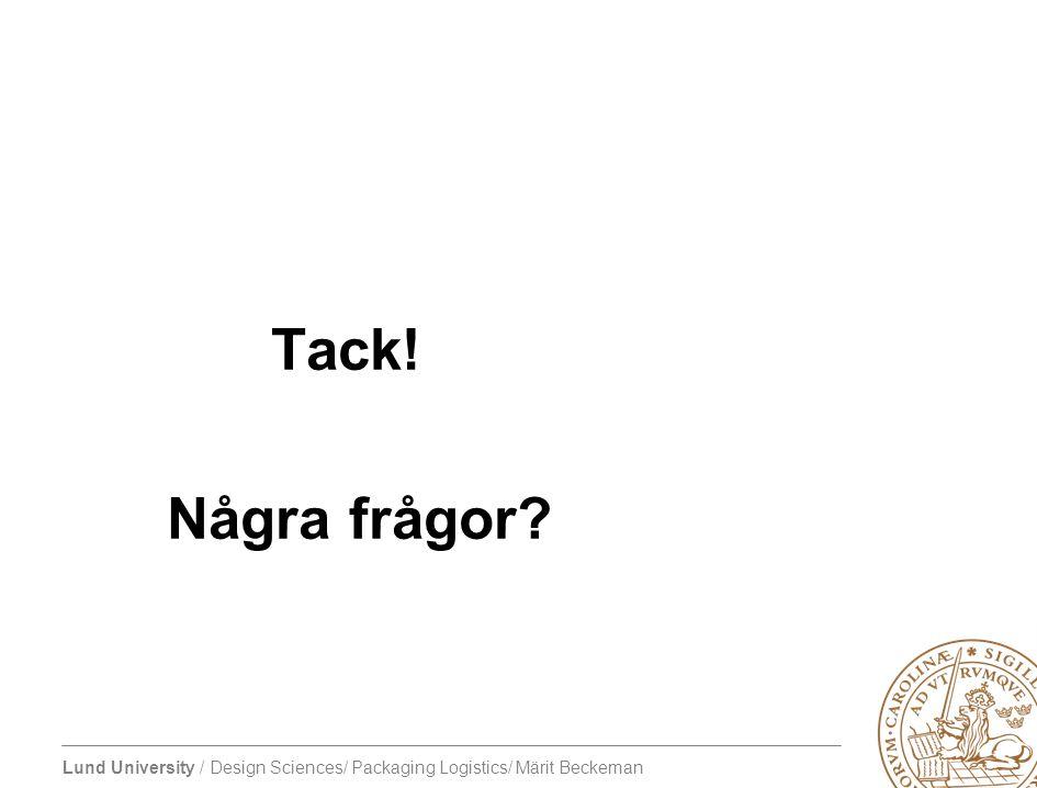 Lund University / Design Sciences/ Packaging Logistics/ Märit Beckeman Tack! Några frågor?