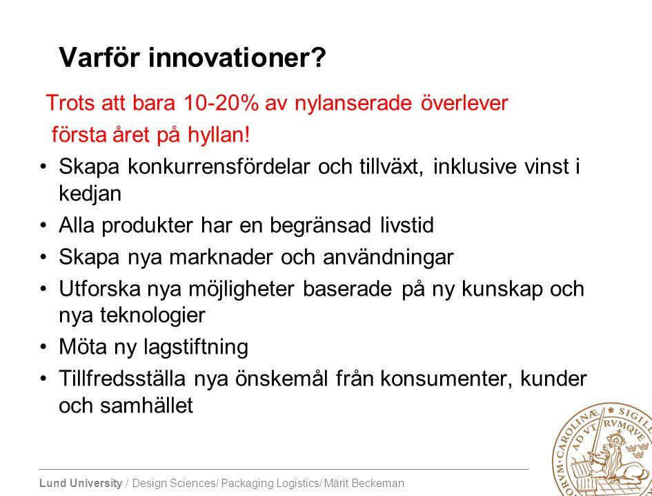 Lund University / Design Sciences/ Packaging Logistics/ Märit Beckeman Varför innovationer? Trots att bara 10-20% av nylanserade överlever första året