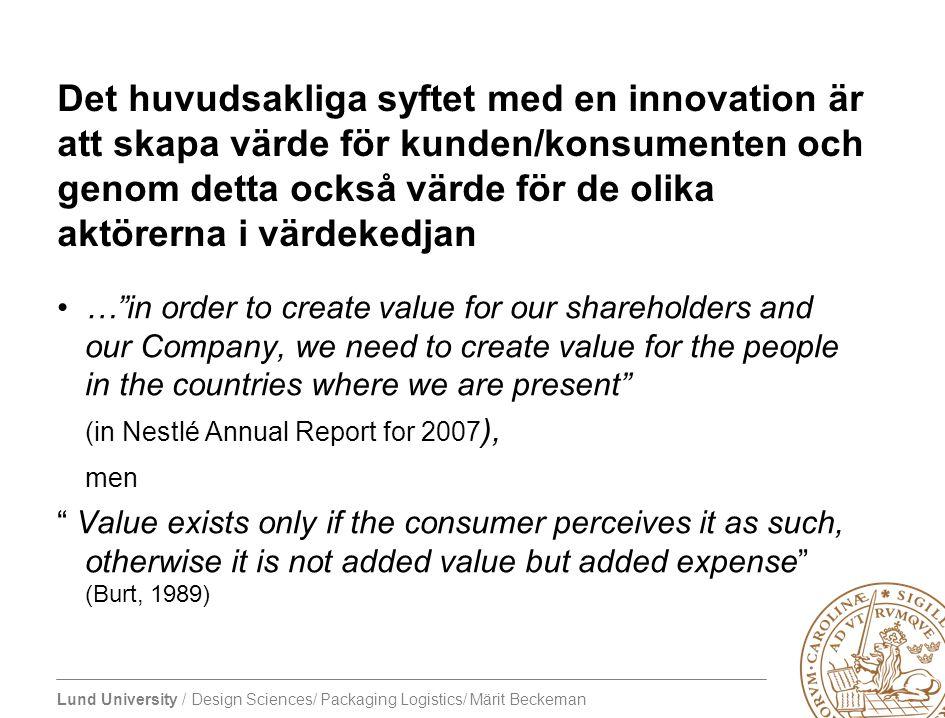 Lund University / Design Sciences/ Packaging Logistics/ Märit Beckeman Det huvudsakliga syftet med en innovation är att skapa värde för kunden/konsume