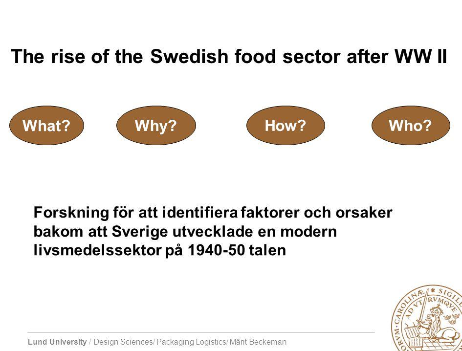 The rise of the Swedish food sector after WW II What? Why? How?Who? Forskning för att identifiera faktorer och orsaker bakom att Sverige utvecklade en