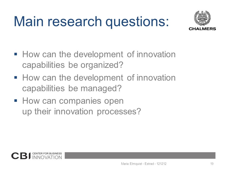 Main research questions:  How can the development of innovation capabilities be organized?  How can the development of innovation capabilities be ma