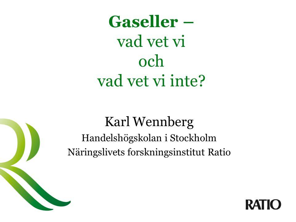 Gaseller – vad vet vi och vad vet vi inte? Karl Wennberg Handelshögskolan i Stockholm Näringslivets forskningsinstitut Ratio