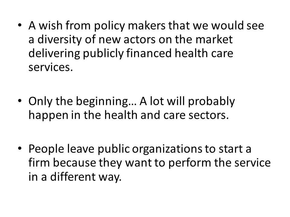 A wish from policy makers that we would see a diversity of new actors on the market delivering publicly financed health care services. Only the beginn