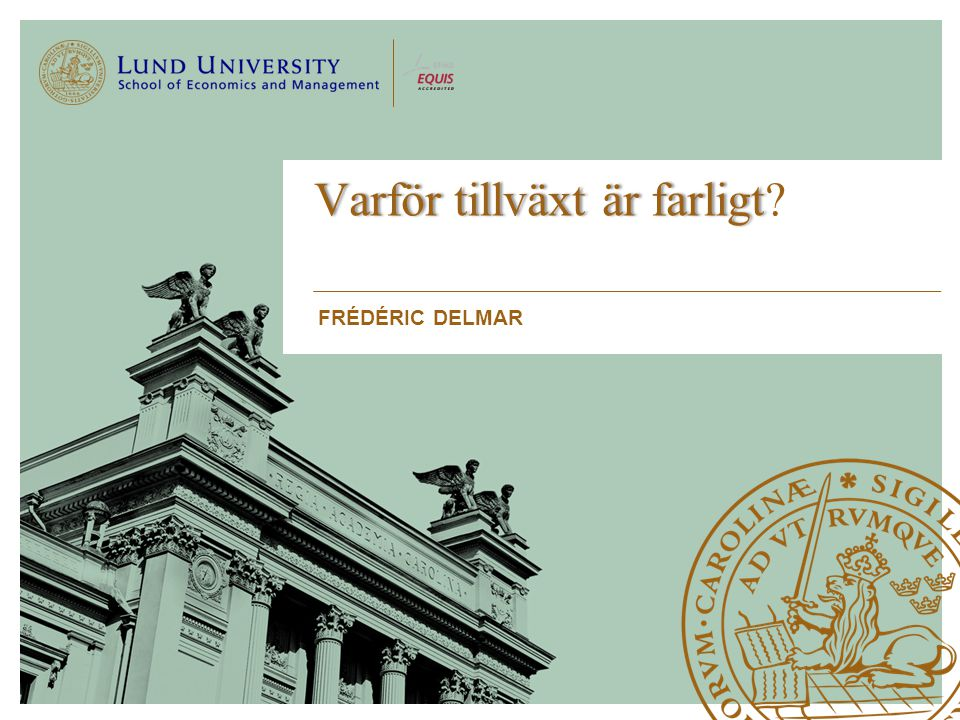 School of Economics and Management | Xxxxxxxxxxxxxxxx | Xxxxxxxxxxxxxx | (D) D Month YYYY Frédéric Delmar, Lunds Universitet & IFN Karl Wennberg, Handelshögskolan & Ratio Alexander McKelvie, Syracuse University Varför tillväxt är farligt.