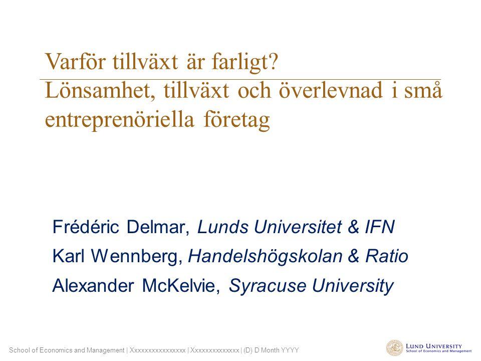 School of Economics and Management | Xxxxxxxxxxxxxxxx | Xxxxxxxxxxxxxx | (D) D Month YYYY Frédéric Delmar, Lunds Universitet & IFN Karl Wennberg, Hand