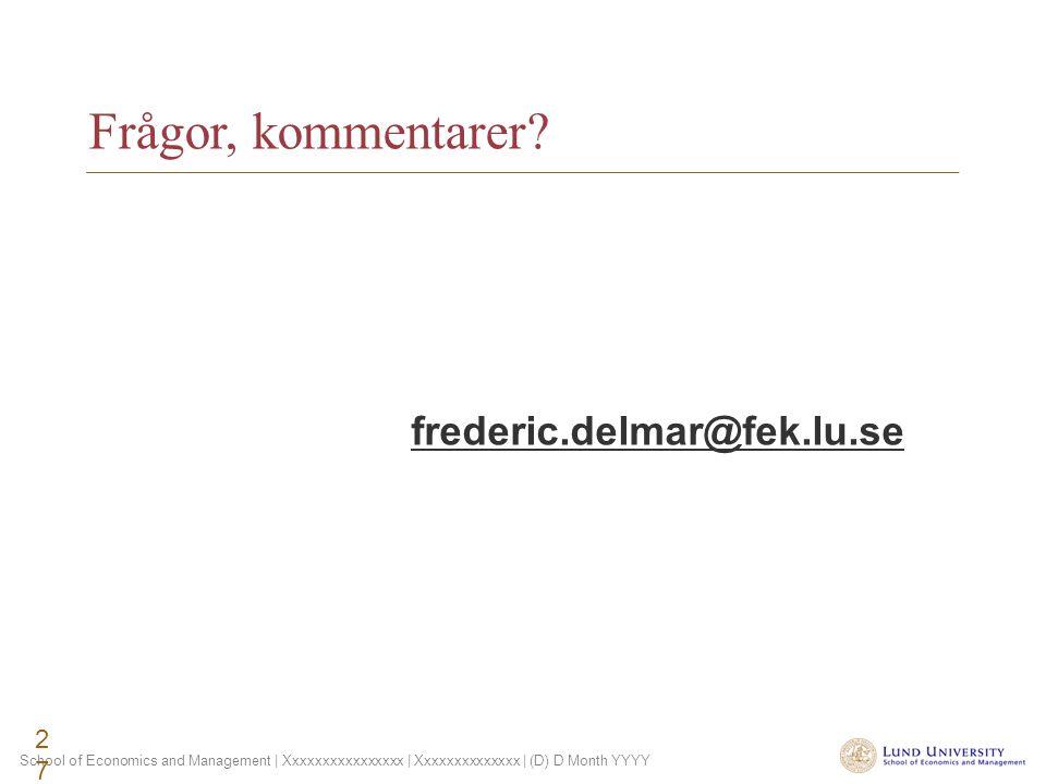 School of Economics and Management | Xxxxxxxxxxxxxxxx | Xxxxxxxxxxxxxx | (D) D Month YYYY 27 frederic.delmar@fek.lu.se Frågor, kommentarer?