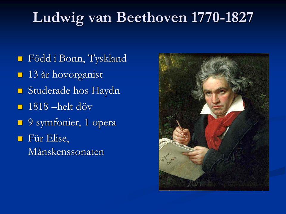 Ludwig van Beethoven 1770-1827 Född i Bonn, Tyskland Född i Bonn, Tyskland 13 år hovorganist 13 år hovorganist Studerade hos Haydn Studerade hos Haydn