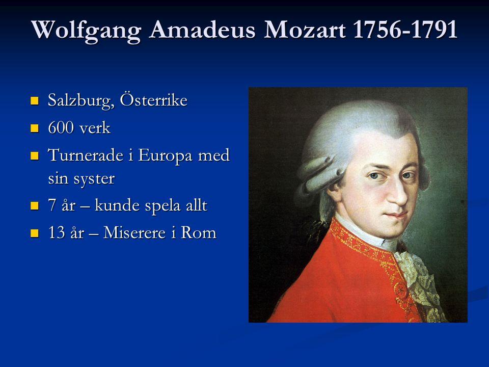 Wolfgang Amadeus Mozart 1756-1791 Salzburg, Österrike Salzburg, Österrike 600 verk 600 verk Turnerade i Europa med sin syster Turnerade i Europa med s