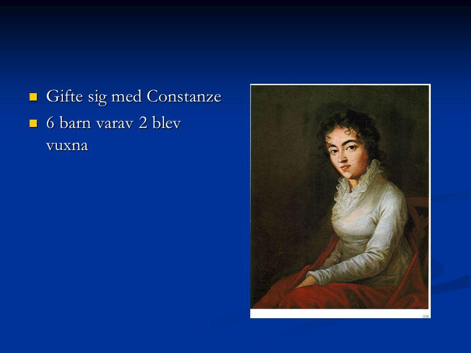 Gifte sig med Constanze Gifte sig med Constanze 6 barn varav 2 blev vuxna 6 barn varav 2 blev vuxna