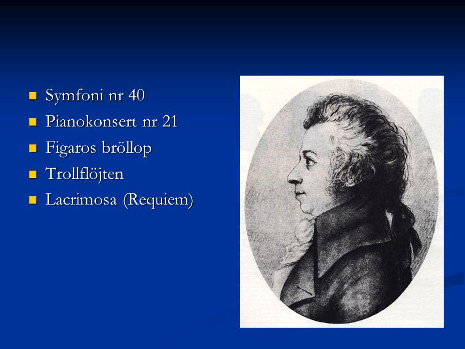 Symfoni nr 40 Symfoni nr 40 Pianokonsert nr 21 Pianokonsert nr 21 Figaros bröllop Figaros bröllop Trollflöjten Trollflöjten Lacrimosa (Requiem) Lacrim