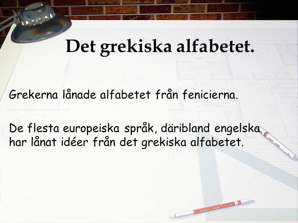 Det grekiska alfabetet. Grekerna lånade alfabetet från fenicierna. De flesta europeiska språk, däribland engelska har lånat idéer från det grekiska al