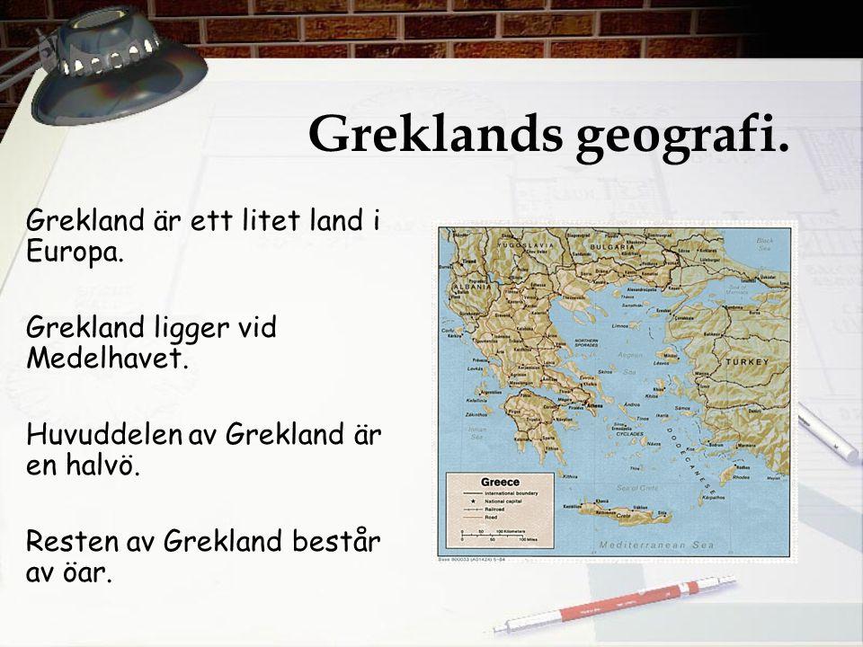 Greklands geografi. Grekland är ett litet land i Europa. Grekland ligger vid Medelhavet. Huvuddelen av Grekland är en halvö. Resten av Grekland består