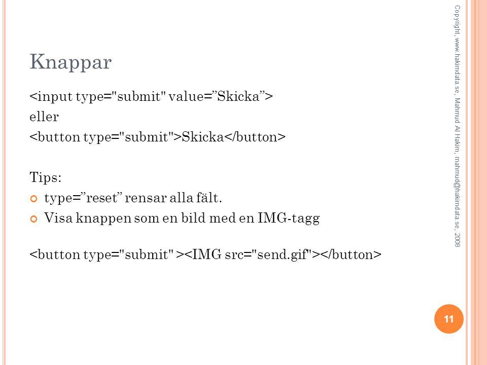 """11 Knappar eller Skicka Tips: type=""""reset"""" rensar alla fält. Visa knappen som en bild med en IMG-tagg Copyright, www.hakimdata.se, Mahmud Al Hakim, ma"""
