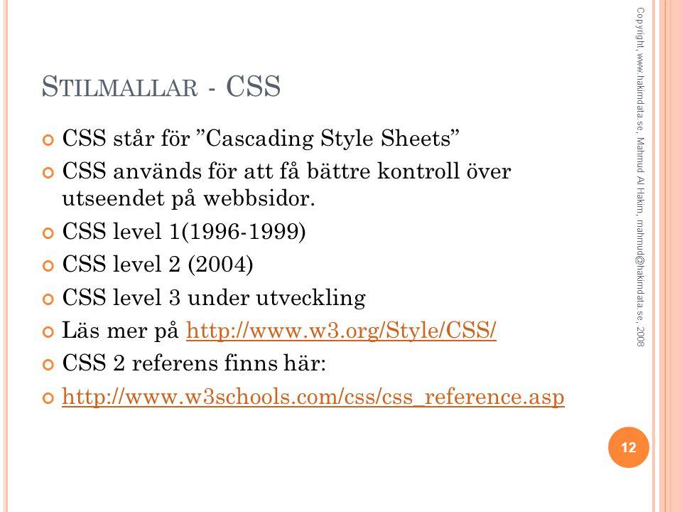 """S TILMALLAR - CSS CSS står för """"Cascading Style Sheets"""" CSS används för att få bättre kontroll över utseendet på webbsidor. CSS level 1(1996-1999) CSS"""