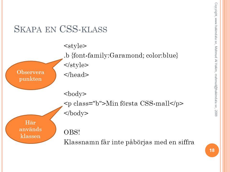 S KAPA EN CSS- KLASS.b {font-family:Garamond; color:blue} Min första CSS-mall OBS! Klassnamn får inte påbörjas med en siffra Observera punkten Här anv