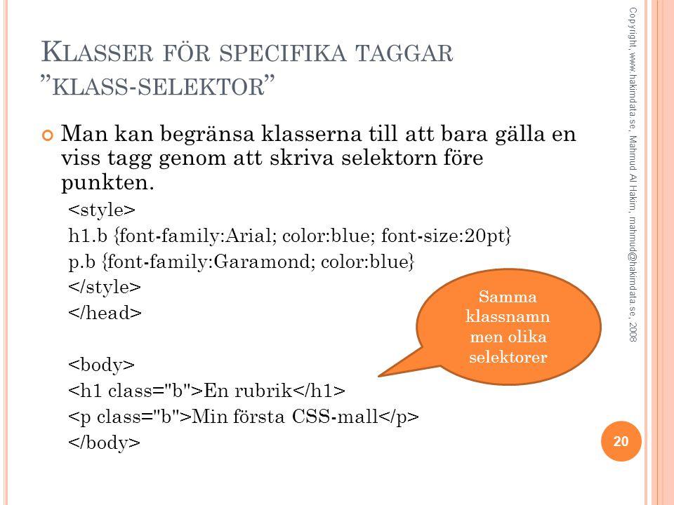 K LASSER FÖR SPECIFIKA TAGGAR KLASS - SELEKTOR Man kan begränsa klasserna till att bara gälla en viss tagg genom att skriva selektorn före punkten.
