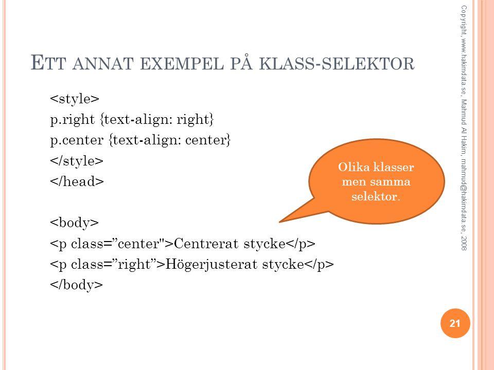 E TT ANNAT EXEMPEL PÅ KLASS - SELEKTOR p.right {text-align: right} p.center {text-align: center} Centrerat stycke Högerjusterat stycke Olika klasser men samma selektor.