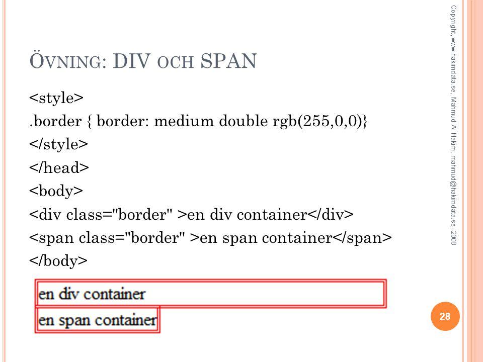 Ö VNING : DIV OCH SPAN.border { border: medium double rgb(255,0,0)} en div container en span container 28 Copyright, www.hakimdata.se, Mahmud Al Hakim, mahmud@hakimdata.se, 2008