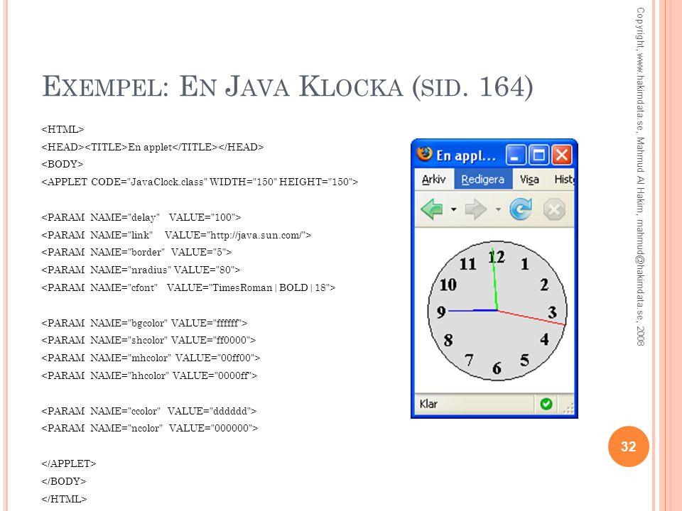 E XEMPEL : E N J AVA K LOCKA ( SID. 164) En applet 32 Copyright, www.hakimdata.se, Mahmud Al Hakim, mahmud@hakimdata.se, 2008