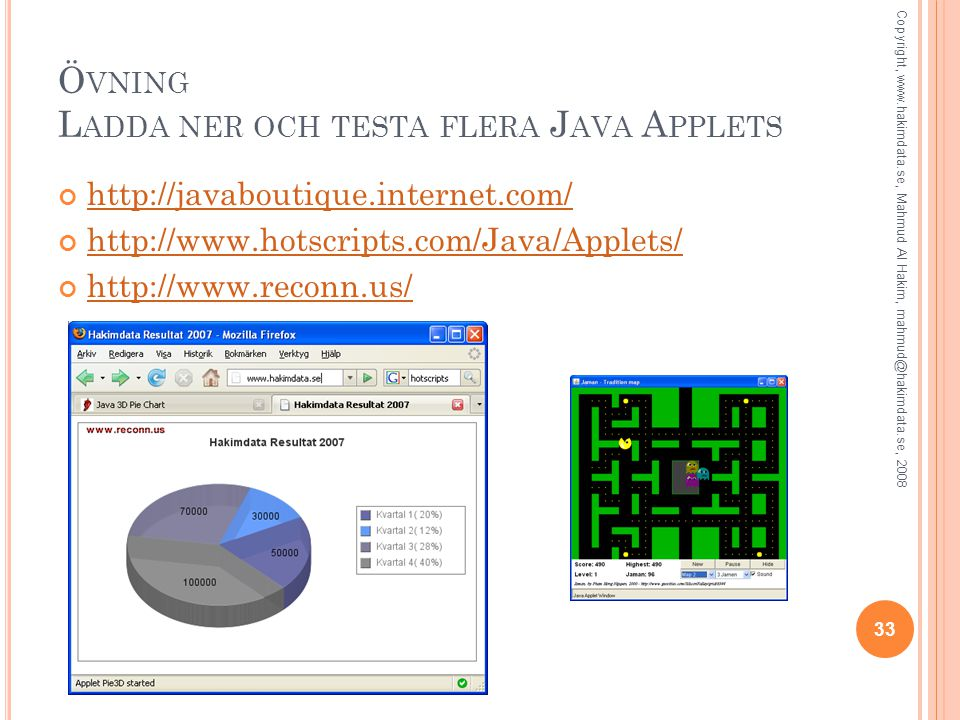 Ö VNING L ADDA NER OCH TESTA FLERA J AVA A PPLETS http://javaboutique.internet.com/ http://www.hotscripts.com/Java/Applets/ http://www.reconn.us/ 33 Copyright, www.hakimdata.se, Mahmud Al Hakim, mahmud@hakimdata.se, 2008
