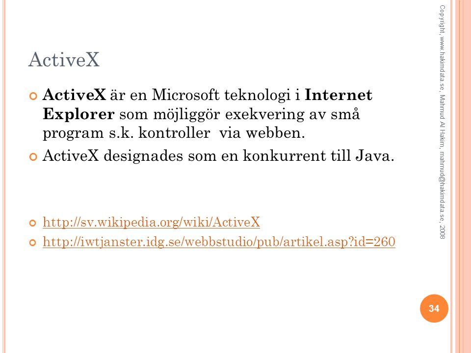 34 ActiveX ActiveX är en Microsoft teknologi i Internet Explorer som möjliggör exekvering av små program s.k. kontroller via webben. ActiveX designade