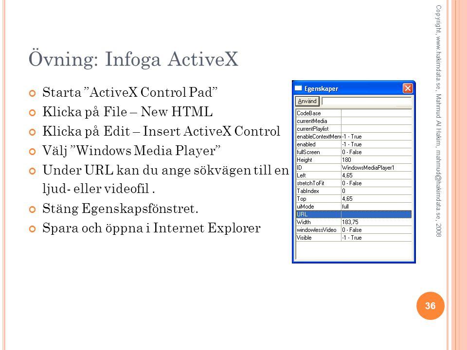 36 Övning: Infoga ActiveX Starta ActiveX Control Pad Klicka på File – New HTML Klicka på Edit – Insert ActiveX Control Välj Windows Media Player Under URL kan du ange sökvägen till en ljud- eller videofil.