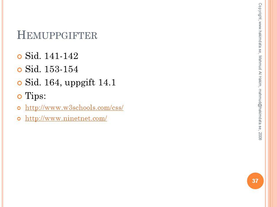 37 H EMUPPGIFTER Sid. 141-142 Sid. 153-154 Sid. 164, uppgift 14.1 Tips: http://www.w3schools.com/css/ http://www.ninetnet.com/ 37 Copyright, www.hakim